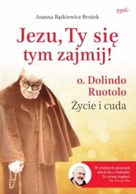 """Joanna Bątkiewicz-Brożek """"Jezu, ty się tym zajmij! O. Dolindo Ruotolo. Życie i cuda"""""""